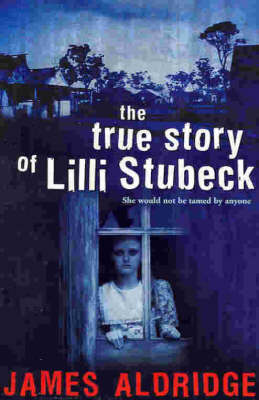 The True Story of Lilli Stubeck by James Aldridge