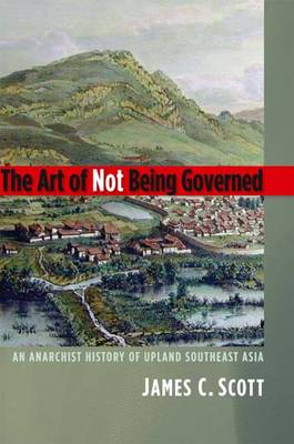 Art of Not Being Governed by Scott C. James