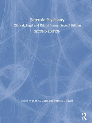 Forensic Psychiatry: Clinical, Legal and Ethical Issues, Second Edition by John Gunn