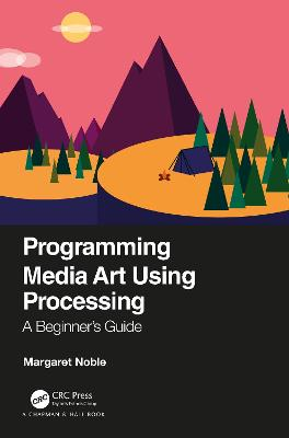 Programming Media Art Using Processing: A Beginner's Guide by Margaret Noble