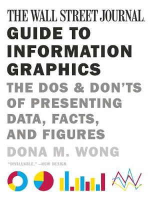 The Wall Street Journal Guide to Information Graphics by Dona M. Wong
