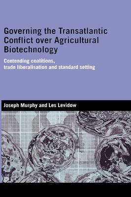 Governing the Transatlantic Conflict Over Agricultural Biotechnology by Joseph Murphy