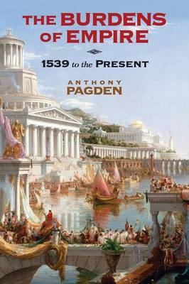 The Burdens of Empire by Mr. Anthony Pagden