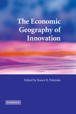 Economic Geography of Innovation by Karen R. Polenske