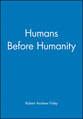 Humans Before Humanity by Robert Andrew Foley