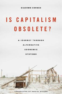 Is Capitalism Obsolete?: A Journey Through Alternative Economic Systems by Giacomo Corneo