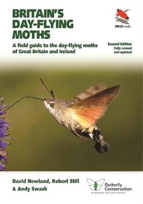 Britain's Day-flying Moths: A Field Guide to the Day-flying Moths of Great Britain and Ireland, Fully Revised and Updated Second Edition by David Newland