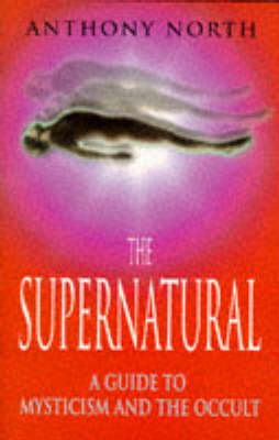 The Supernatural: Guide to Mysticism and the Occult by Anthony North