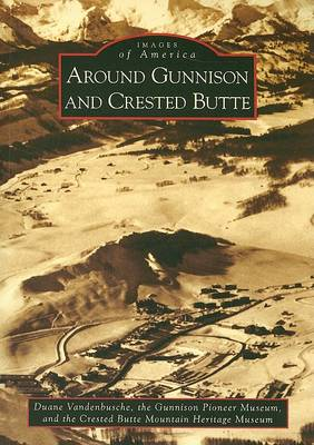 Around Gunnison and Crested Butte book