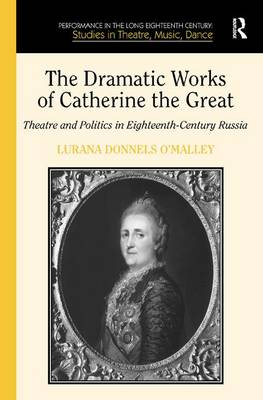The Dramatic Works of Catherine the Great by Lurana Donnels O'Malley