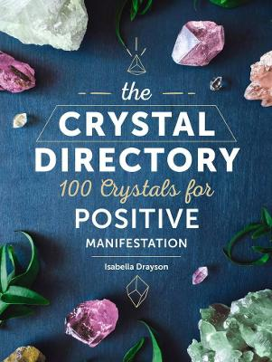 The Crystal Directory: 100 Crystals for Positive Manifestation by Sarah Bartlett