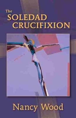 The Soledad Crucifixion by Nancy Wood