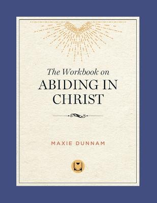 The Workbook on Abiding in Christ by Dr Maxie Dunnam