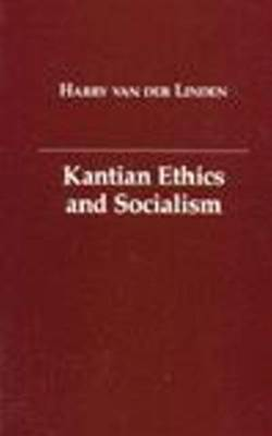 Kantian Ethics and Socialism by Harry Van Der Linden