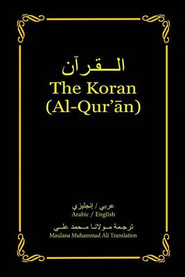 The Koran (Al-Qur'an) by Maulana Muhammad Ali