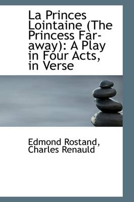 La Princes Lointaine (the Princess Far-Away): A Play in Four Acts, in Verse by Edmond Rostand
