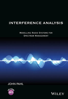 Interference Analysis: Modelling Radio Systems for Spectrum Management by John Pahl