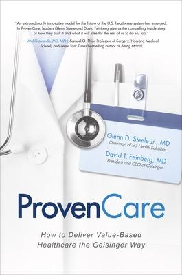 ProvenCare: How to Deliver Value-Based Healthcare the Geisinger Way by Glenn D. Steele