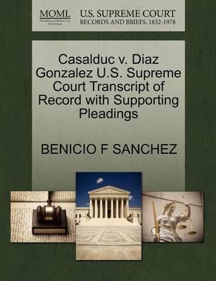 Casalduc V. Diaz Gonzalez U.S. Supreme Court Transcript of Record with Supporting Pleadings by Benicio F Sanchez