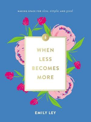 When Less Becomes More: Making Space for Slow, Simple, and Good by Emily Ley