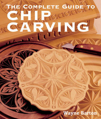 The Complete Guide to Chip Carving by Wayne Barton