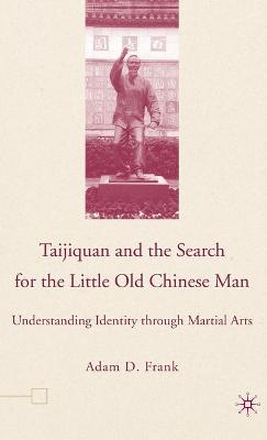Taijiquan and The Search for The Little Old Chinese Man by A. Frank