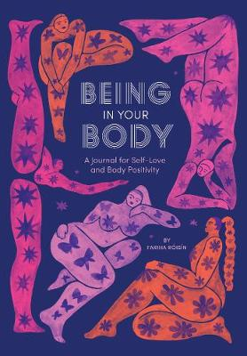 Being in Your Body (Guided Journal): A Journal for Self-Love and Body Positivity by Fariha Roisin