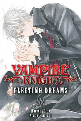 Vampire Knight: Fleeting Dreams by Ayuno Fujisaki