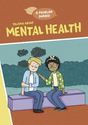 A Problem Shared: Talking About Mental Health by Louise Spilsbury
