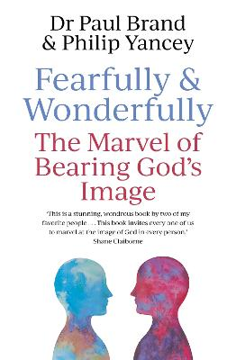 Fearfully and Wonderfully: The marvel of bearing God's image by Philip Yancey