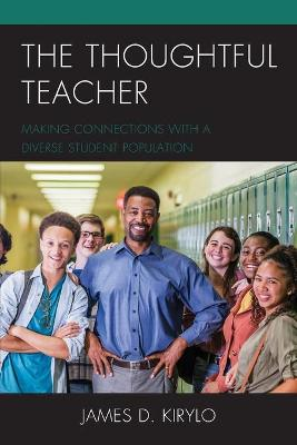 The Thoughtful Teacher: Making Connections with a Diverse Student Population by James D. Kirylo
