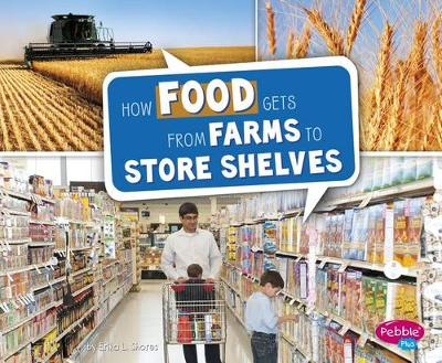 How Food Gets from Farms to Store Shelves book