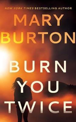 Burn You Twice by Mary Burton