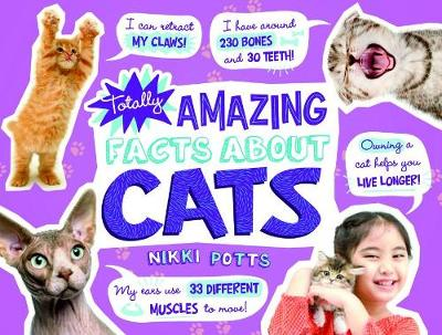 Totally Amazing Facts about Cats by Nikki Potts