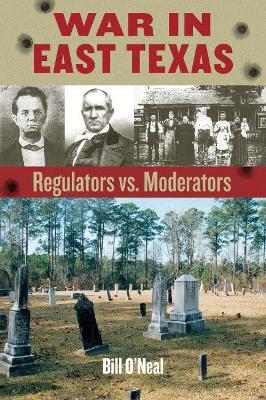 War in East Texas: Regulators vs. Moderators by Bill O'Neal