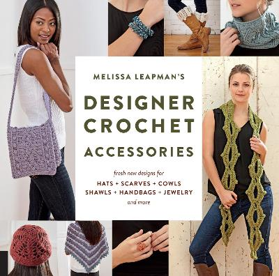 Melissa Leapman's Designer Crochet: Accessories by Melissa Leapman