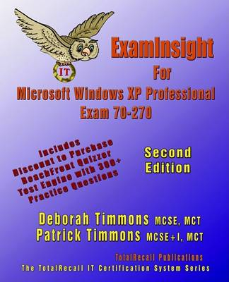 ExamInsight for Installing, Configuring and Administering Microsoft Windows XP Professional Exam 70-270 by Deborah Timmons