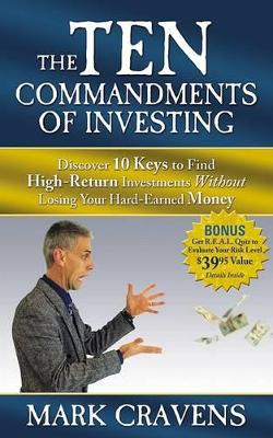Ten Commandments of Investing: Discover 10 Keys to Find High-Return Investments Without Losing Your Hard-Earned Money book
