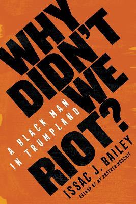 Why Didn't We Riot?: A Black Man in Trumpland book