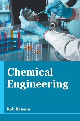 Chemical Engineering by Rob Hanson