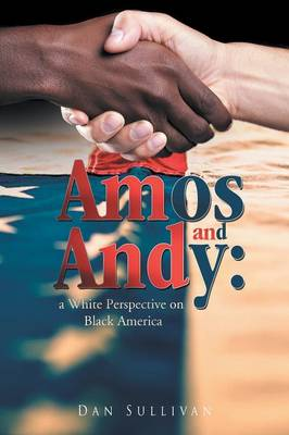 Amos and Andy: A White Perspective on Black America by Dan Sullivan
