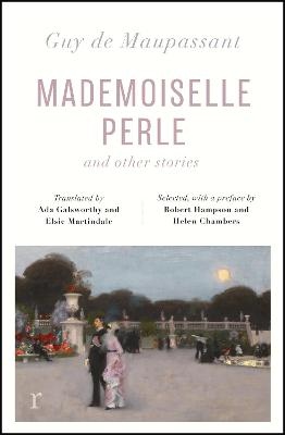 Mademoiselle Perle and Other Stories (riverrun editions): a new selection of the sharp, sensitive and much-revered stories by Guy de Maupassant