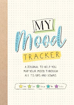 My Mood Tracker: A Journal to Help You Map Your Mood Through All Its Ups and Downs book