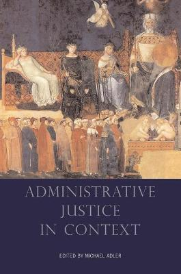 Administrative Justice in Context by Michael Adler