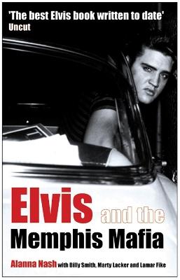 Elvis and the Memphis Mafia by Alanna Nash