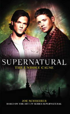 Supernatural: The Unholy Cause by Joe Schreiber