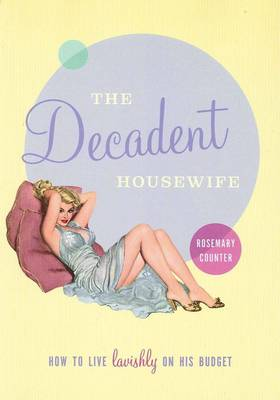 The Decadent Housewife by Rosemary Counter