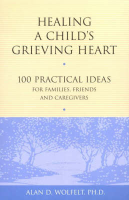 Healing a Child's Grieving Heart by Alan D. Wolfelt