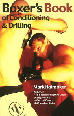 Boxer's Book of Conditioning & Drilling by Mark Hatmaker