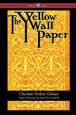The Yellow Wallpaper (Wisehouse Classics - First 1892 Edition, with the Original Illustrations by Joseph Henry Hatfield) by Charlotte Perkins Gilman